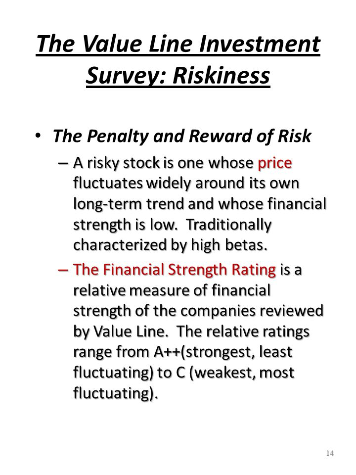 13 The Value Line Investment Survey: Safety Rankings Rank 1 (Highest): This stock is one of the safest, most stable, and least risky of all in relation to the market Rank 1 (Highest): This stock is one of the safest, most stable, and least risky of all in relation to the market.