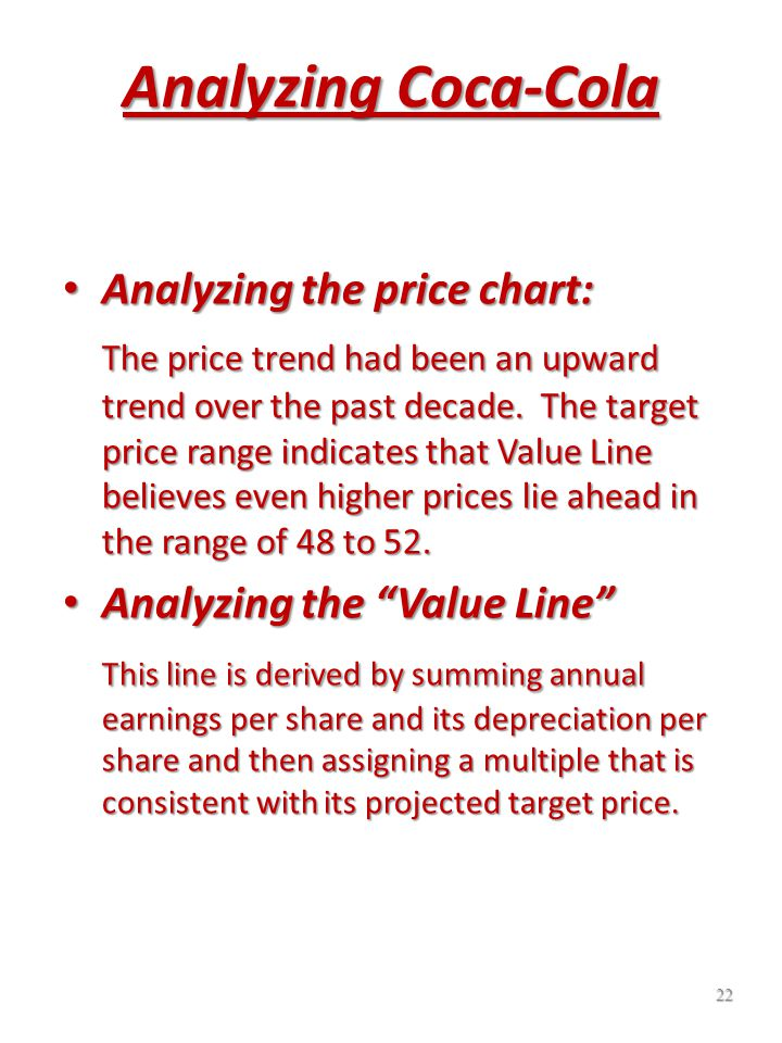21 Analyzing Coca-Cola Analyzing the Dividend Yield: Analyzing the Dividend Yield: The dividend yield shows you the expected return from income on the stock over the next 12 months, as a percentage of the recent price.