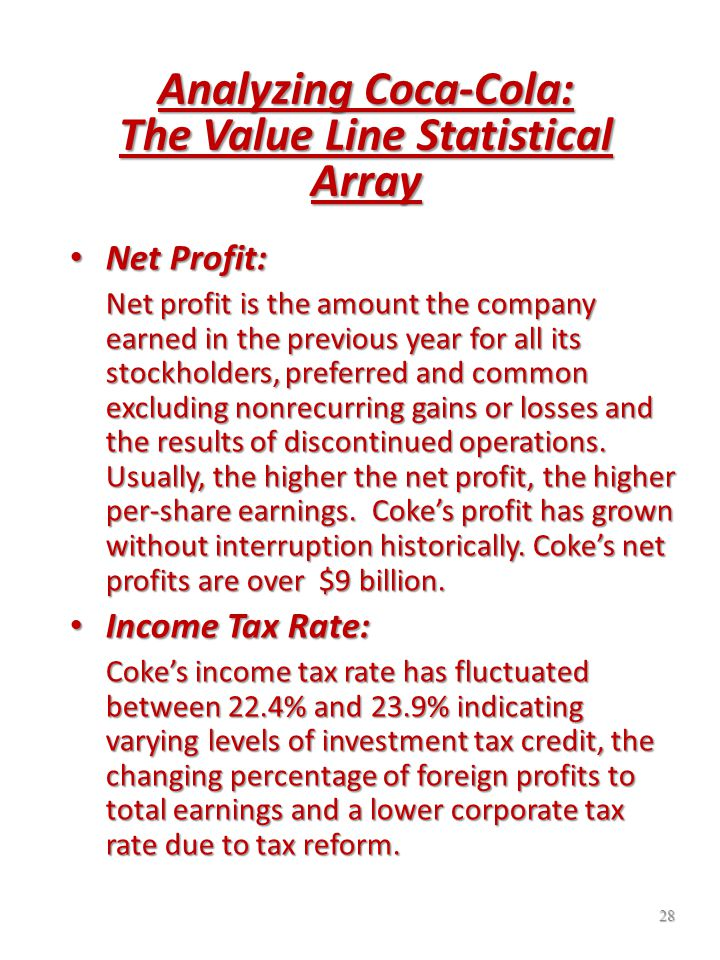 27 Analyzing Coca-Cola: The Value Line Statistical Array The Operating Margin: The Operating Margin: The operating margin indicates what percentage of sales is being converted into operating income before depreciation is subtracted.