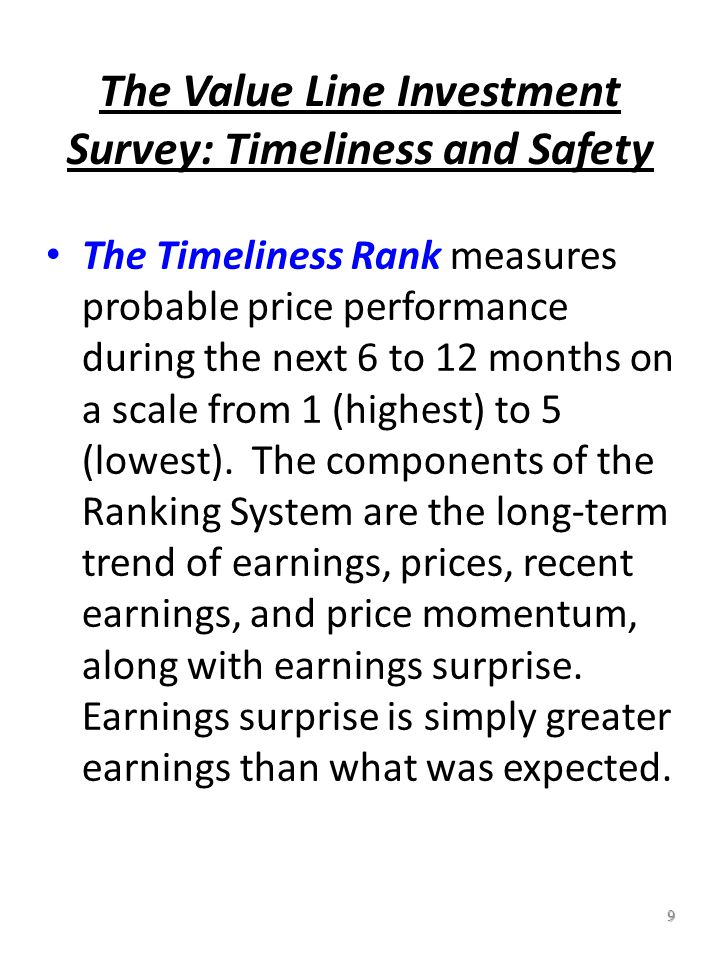 9 The Value Line Investment Survey: Timeliness and Safety The Timeliness Rank measures probable price performance during the next 6 to 12 months on a scale from 1 (highest) to 5 (lowest).