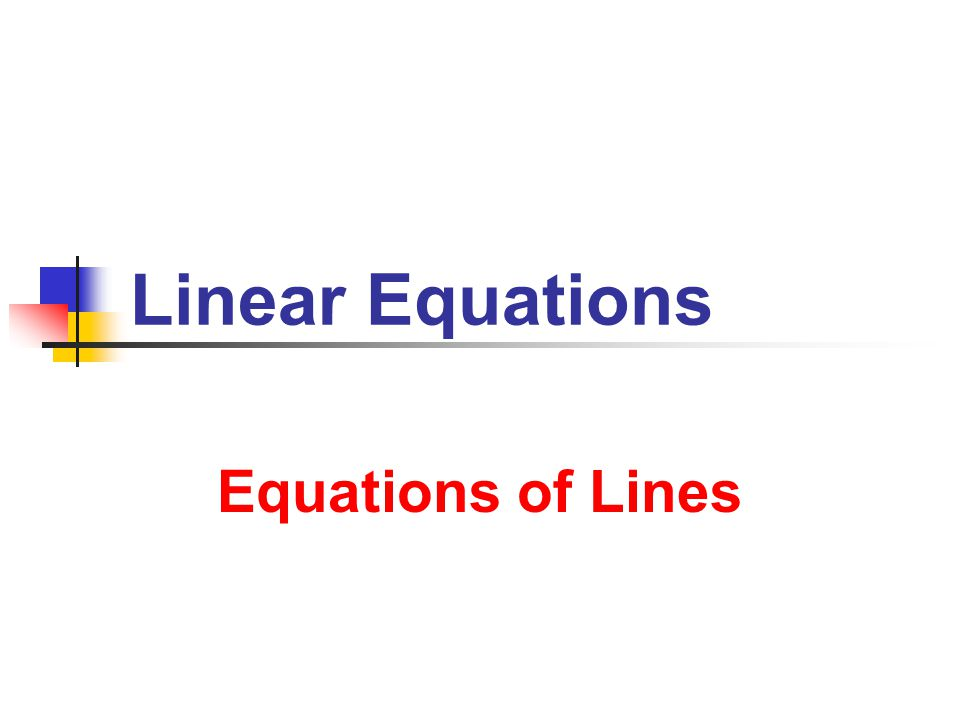 Linear Equations Equations of Lines