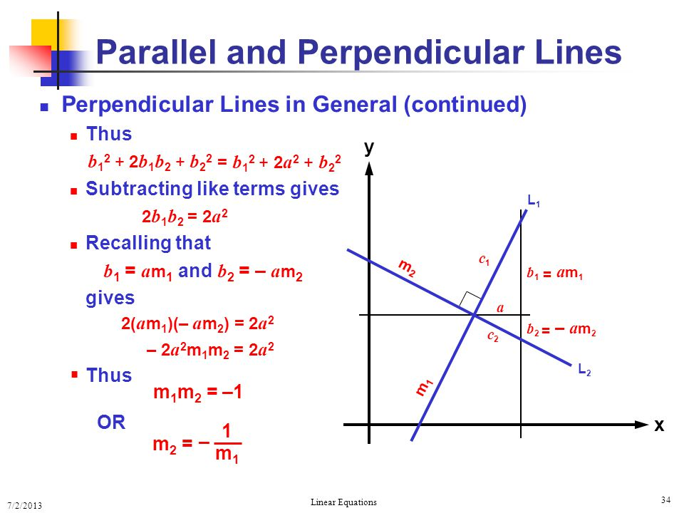 7/2/2013 Linear Equations 34 Parallel and Perpendicular Lines Perpendicular Lines in General (continued) Thus Subtracting like terms gives Recalling t