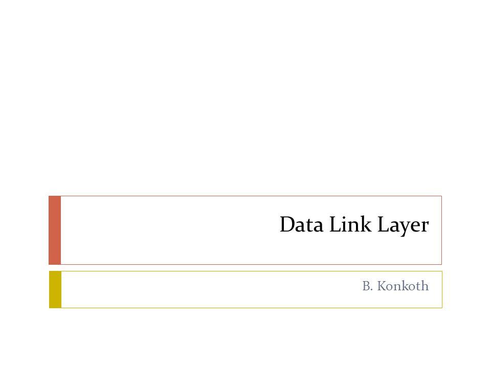 Data Link Layer B. Konkoth