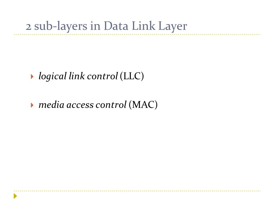 2 sub-layers in Data Link Layer  logical link control (LLC)  media access control (MAC)