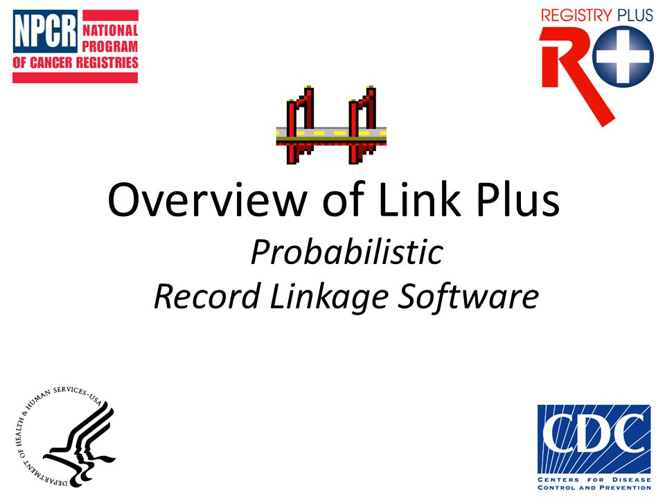 Overview of Link Plus Probabilistic Record Linkage Software