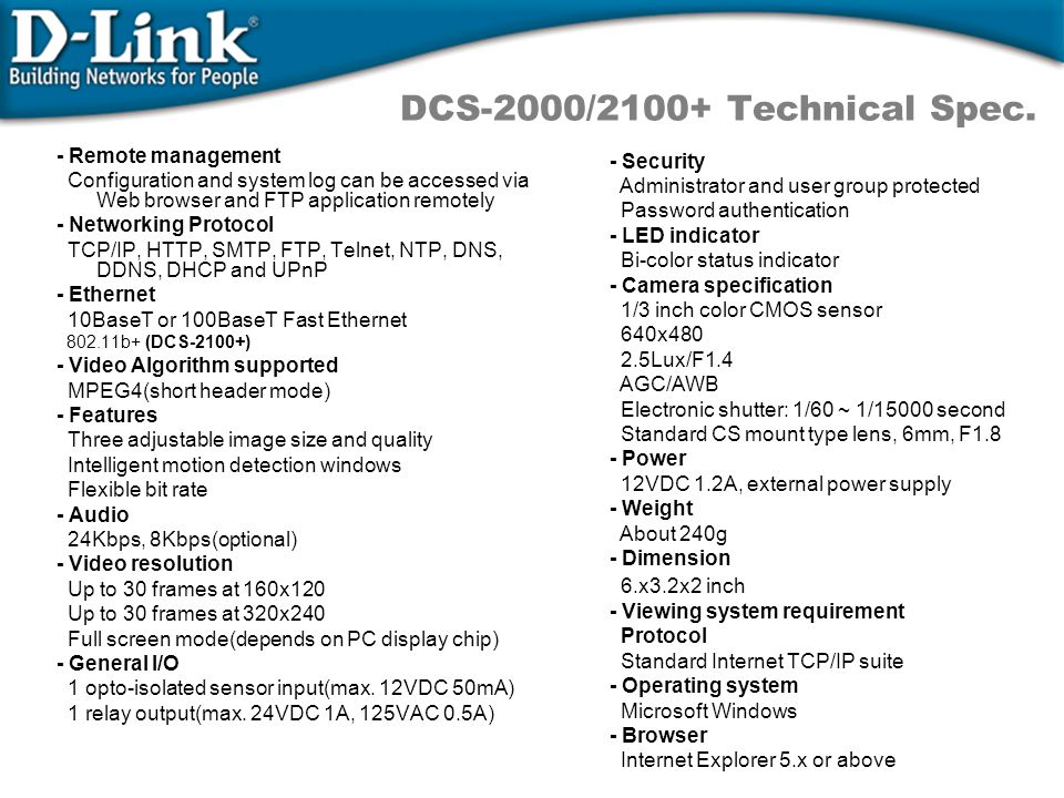 DCS-2000/2100+ Technical Spec. - Remote management Configuration and system log can be accessed via Web browser and FTP application remotely - Network