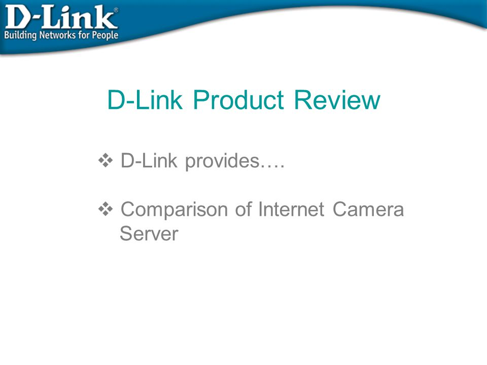 Comparison of D-Link & Competitor Axis 2100Axis 2420Panasonic KX- HCM270 DCS-1000WDCS-2100+DCS-5300W ¼ inch CCD ¼ inch CMOS1/3 inch CMOS ¼ inch CCD Nil 802.11b support 802.11b+ support Min.
