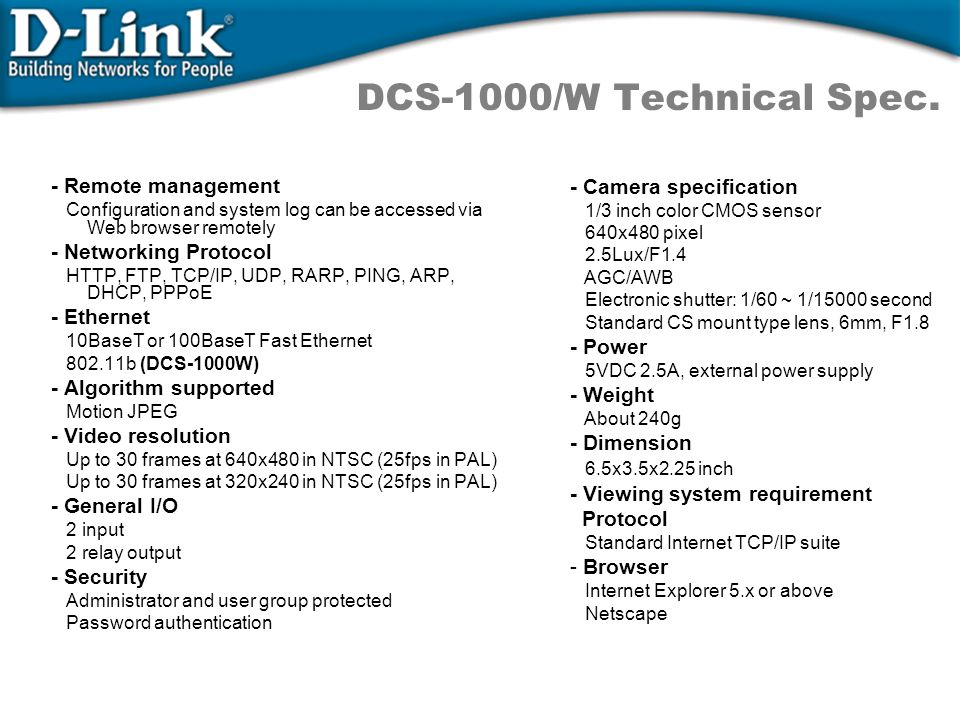 DCS-1000/W Technical Spec. - Remote management Configuration and system log can be accessed via Web browser remotely - Networking Protocol HTTP, FTP,