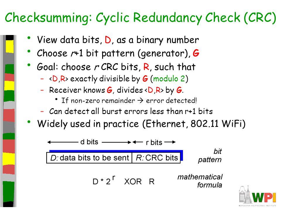 Checksumming: Cyclic Redundancy Check (CRC) View data bits, D, as a binary number Choose r+1 bit pattern (generator), G Goal: choose r CRC bits, R, su