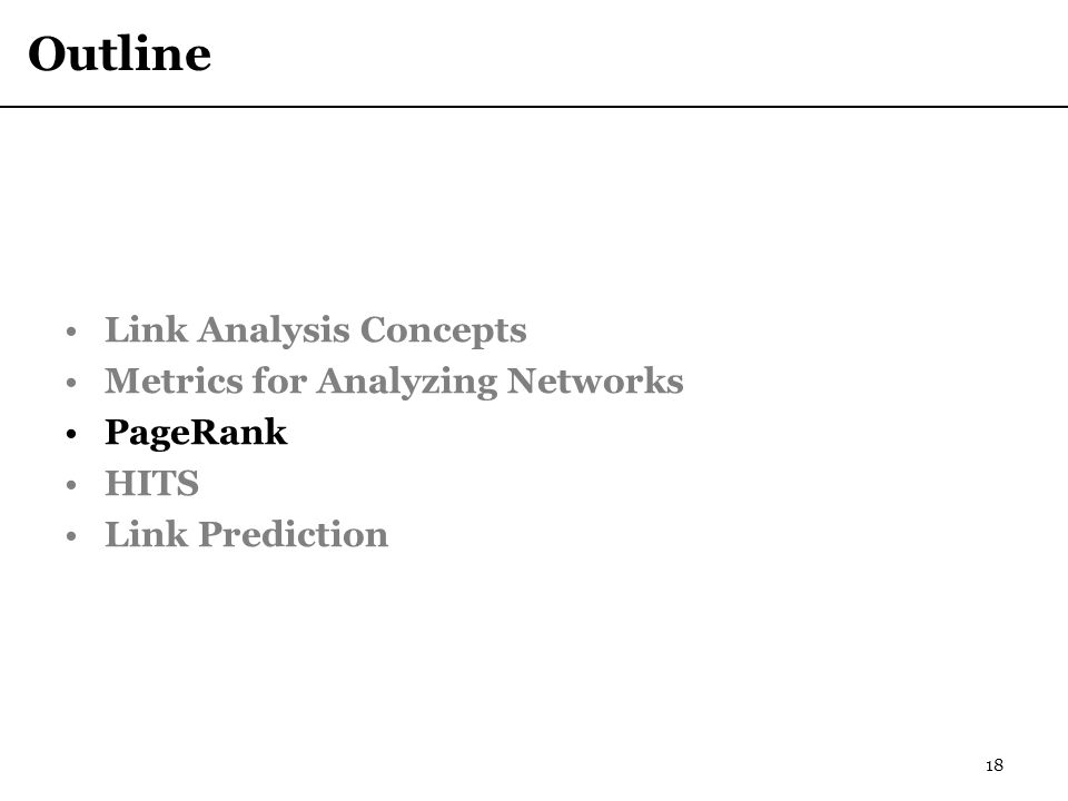Outline Link Analysis Concepts Metrics for Analyzing Networks PageRank HITS Link Prediction 18