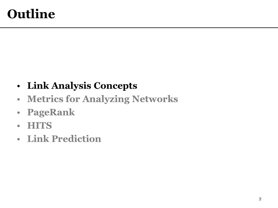 Outline Link Analysis Concepts Metrics for Analyzing Networks PageRank HITS Link Prediction 2