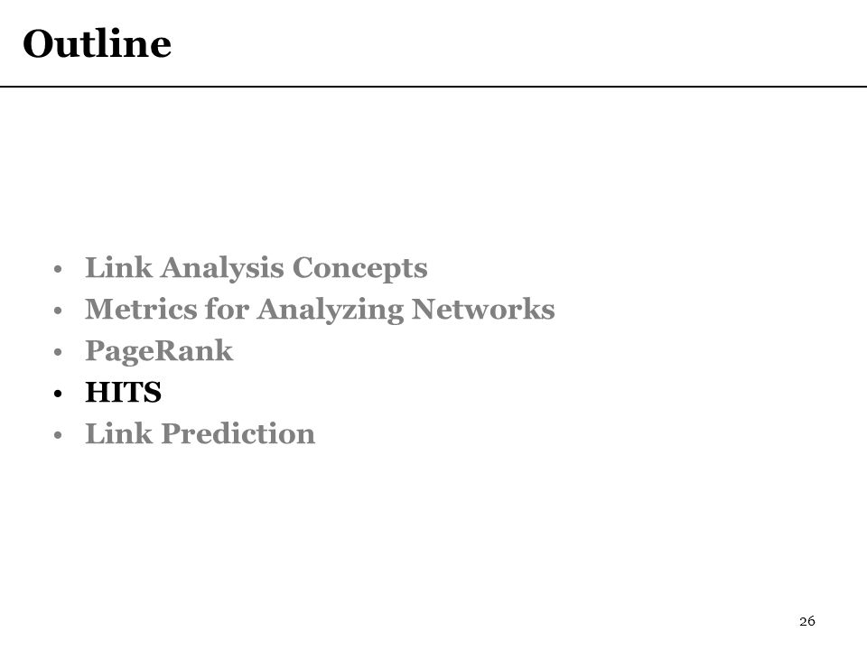 Outline Link Analysis Concepts Metrics for Analyzing Networks PageRank HITS Link Prediction 26