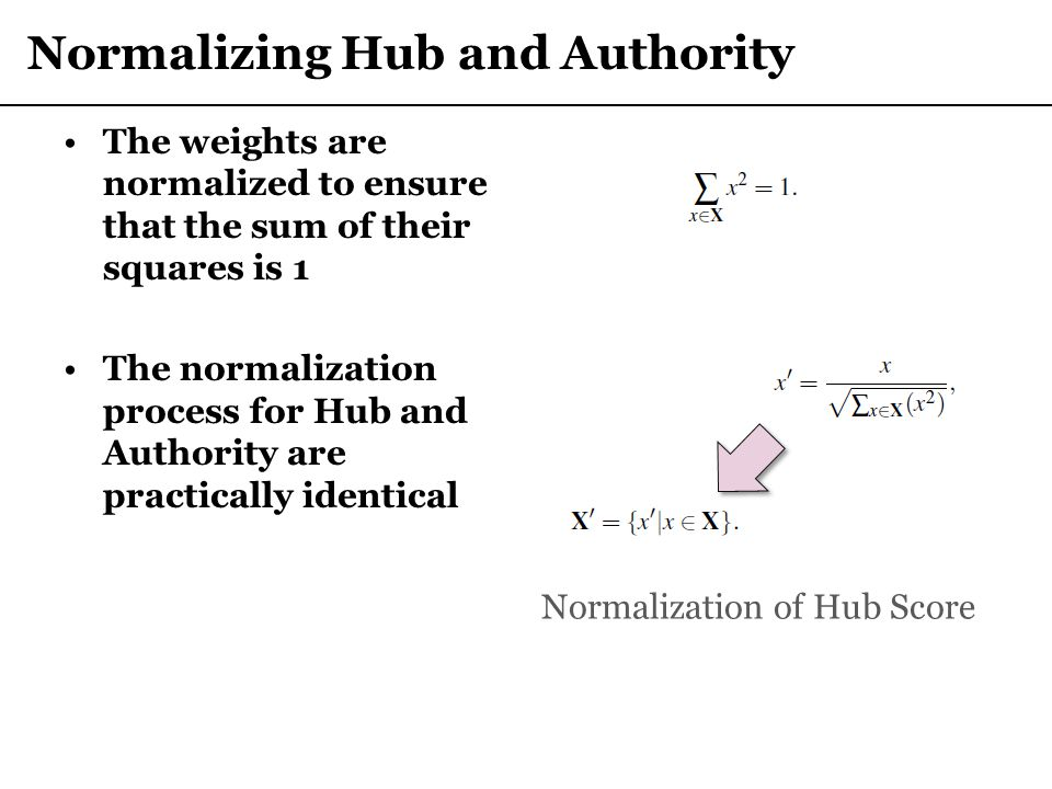 Normalizing Hub and Authority The weights are normalized to ensure that the sum of their squares is 1 The normalization process for Hub and Authority