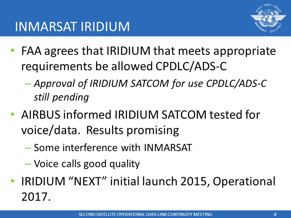 8 INMARSAT IRIDIUM FAA agrees that IRIDIUM that meets appropriate requirements be allowed CPDLC/ADS-C – Approval of IRIDIUM SATCOM for use CPDLC/ADS-C still pending AIRBUS informed IRIDIUM SATCOM tested for voice/data.