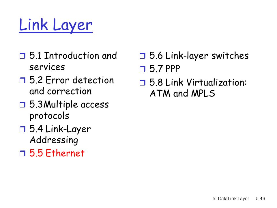 5: DataLink Layer5-49 Link Layer r 5.1 Introduction and services r 5.2 Error detection and correction r 5.3Multiple access protocols r 5.4 Link-Layer