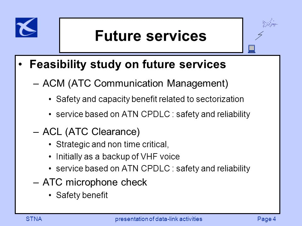 Page 4STNApresentation of data-link activities Future services Feasibility study on future services –ACM (ATC Communication Management) Safety and cap