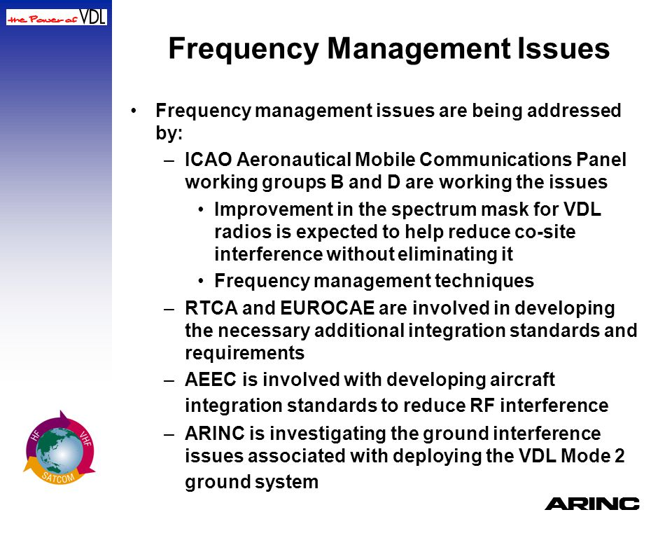A Frequency Management Issues Frequency management issues are being addressed by: –ICAO Aeronautical Mobile Communications Panel working groups B and