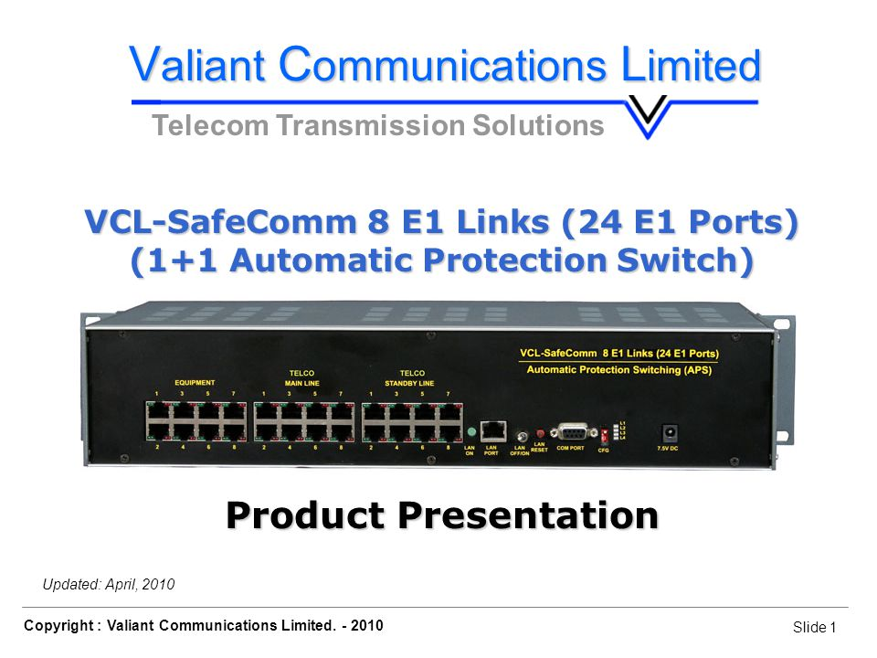 Slide 1 Copyright : Valiant Communications Limited.