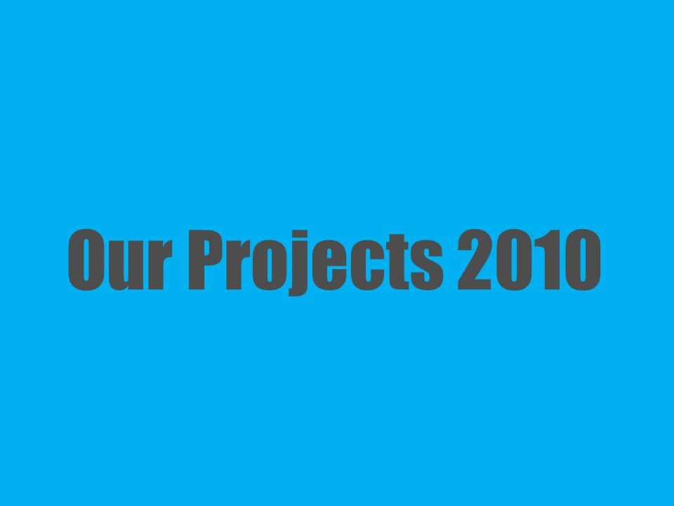 Our Projects 2010