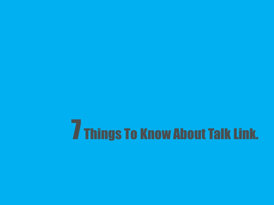 7 Things To Know About Talk Link.