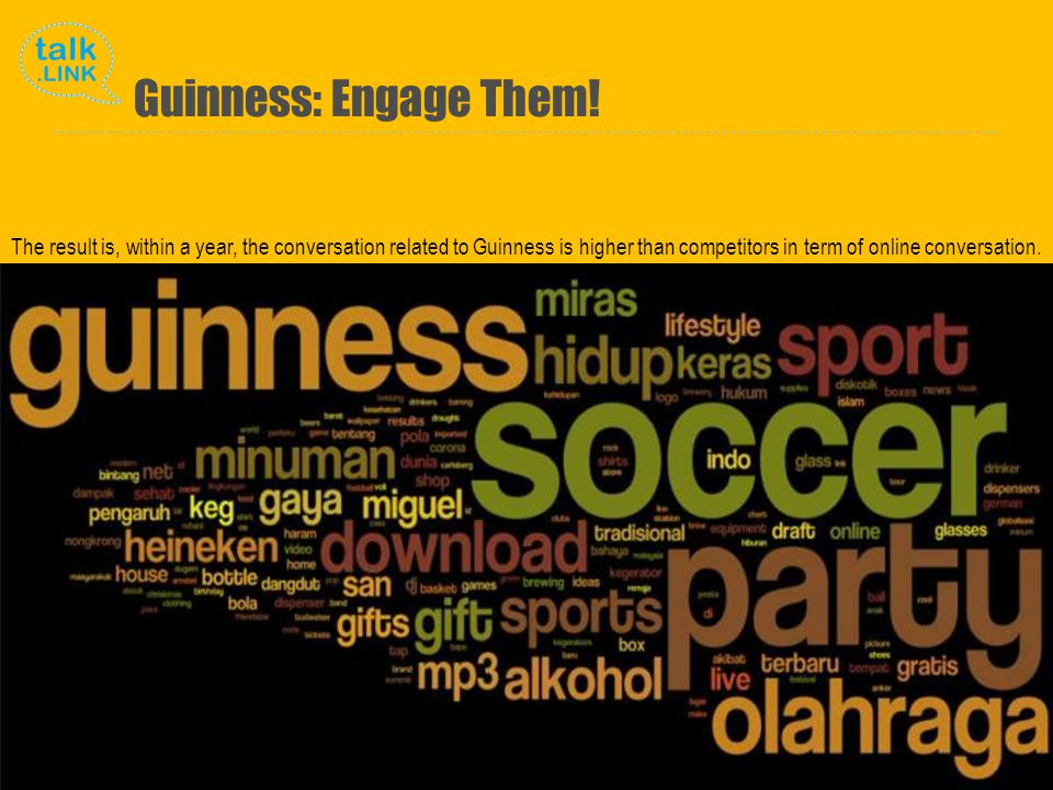 Copyright and Proprietary ©2010 Talk Link The result is, within a year, the conversation related to Guinness is higher than competitors in term of online conversation.