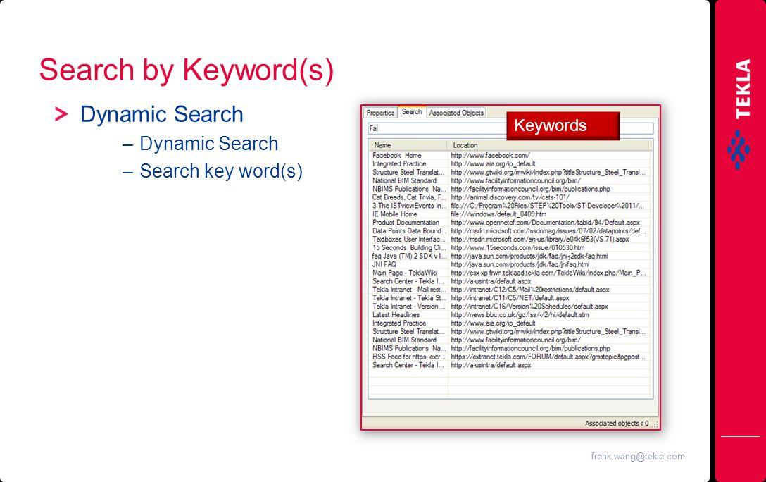 Search by Keyword(s) Dynamic Search –Dynamic Search –Search key word(s) frank.wang@tekla.com Keywords