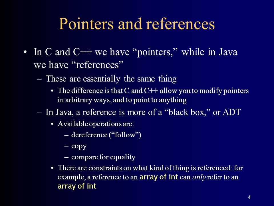"4 Pointers and references In C and C++ we have ""pointers,"" while in Java we have ""references"" –These are essentially the same thing The difference is"