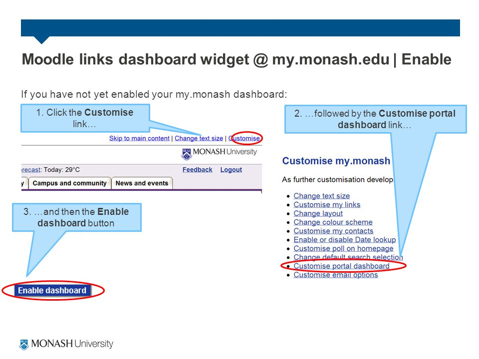 If you have not yet enabled your my.monash dashboard: Moodle links dashboard widget @ my.monash.edu | Enable 1.