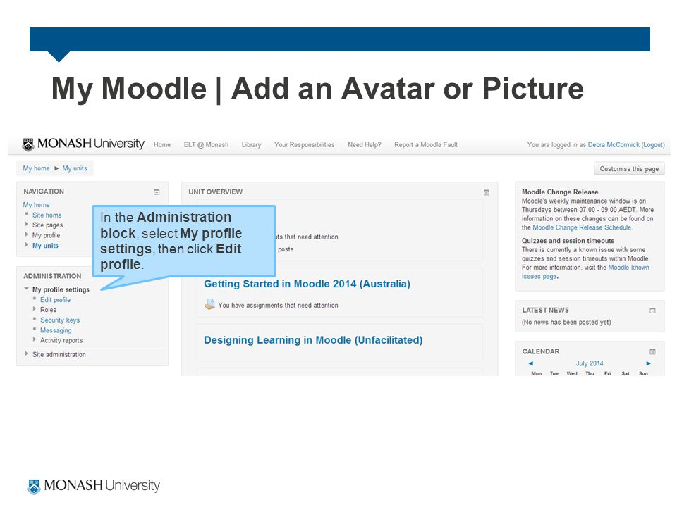 My Moodle | Add an Avatar or Picture In the Administration block, select My profile settings, then click Edit profile.