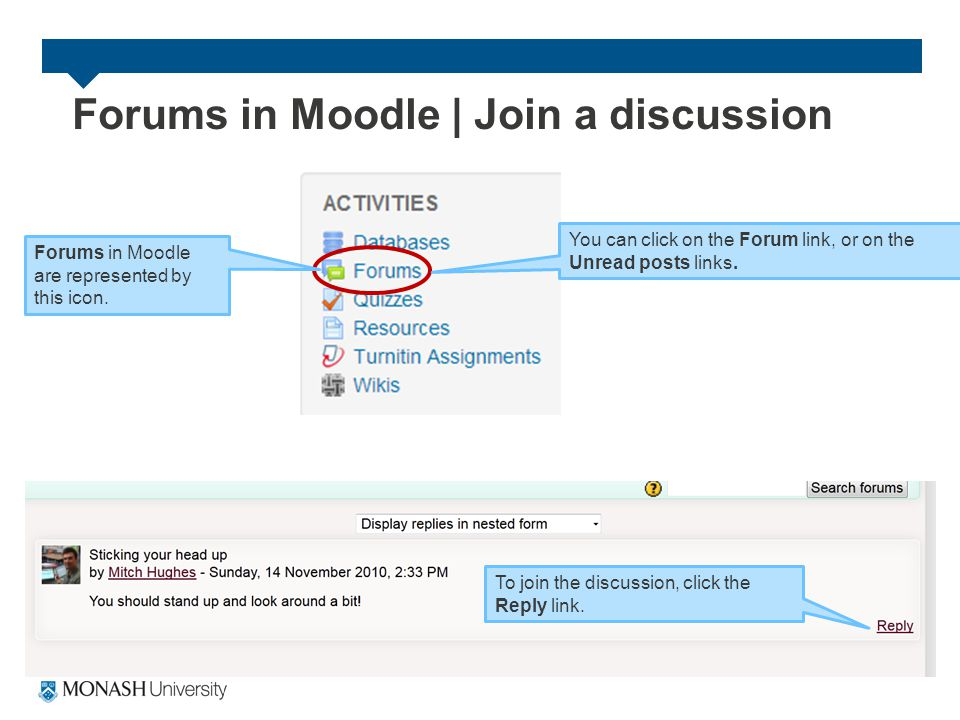 Forums in Moodle | Join a discussion To join the discussion, click the Reply link.