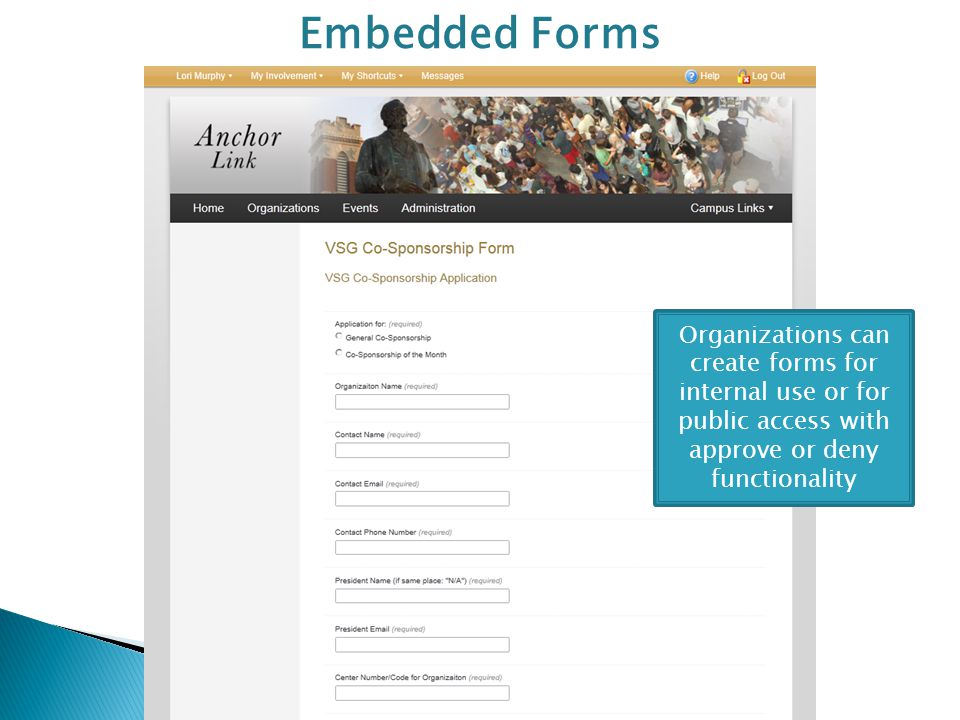 Embedded Forms Organizations can create forms for internal use or for public access with approve or deny functionality