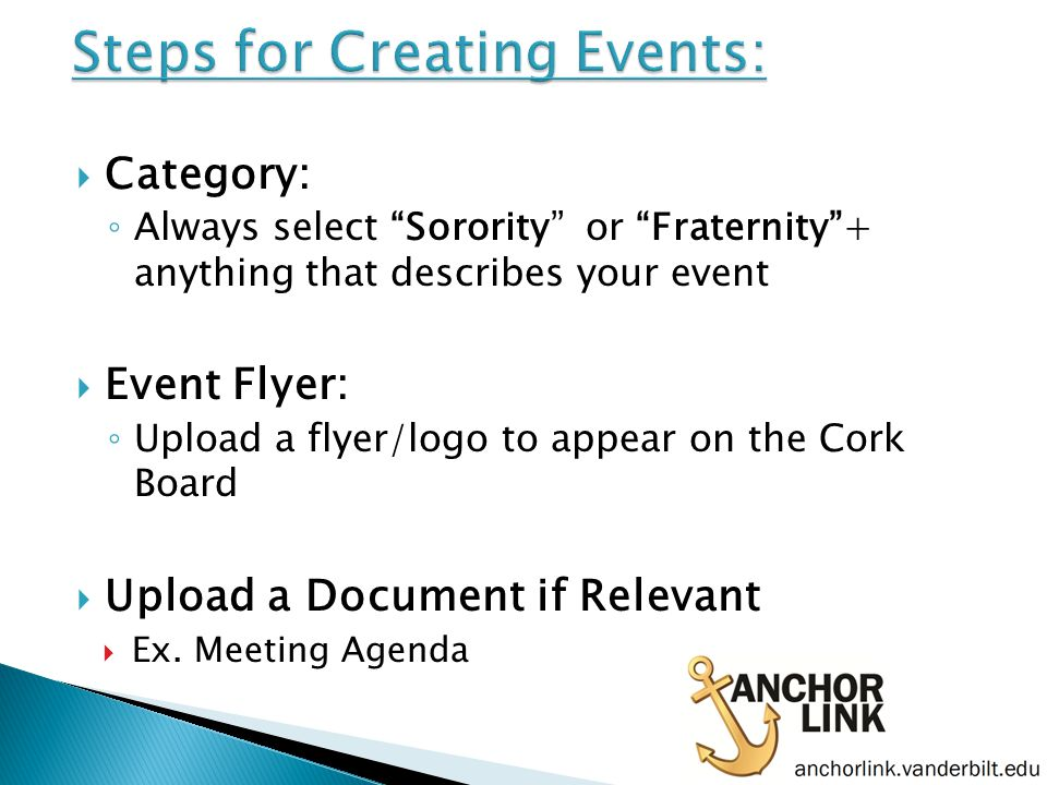  Category: ◦ Always select Sorority or Fraternity + anything that describes your event  Event Flyer: ◦ Upload a flyer/logo to appear on the Cork Board  Upload a Document if Relevant  Ex.