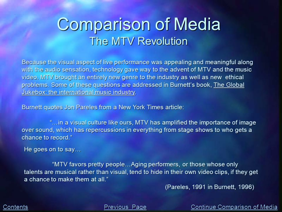 Because the visual aspect of live performance was appealing and meaningful along with the audio sensation, technology gave way to the advent of MTV an
