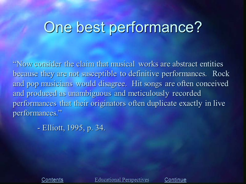Now consider the claim that musical works are abstract entities because they are not susceptible to definitive performances.
