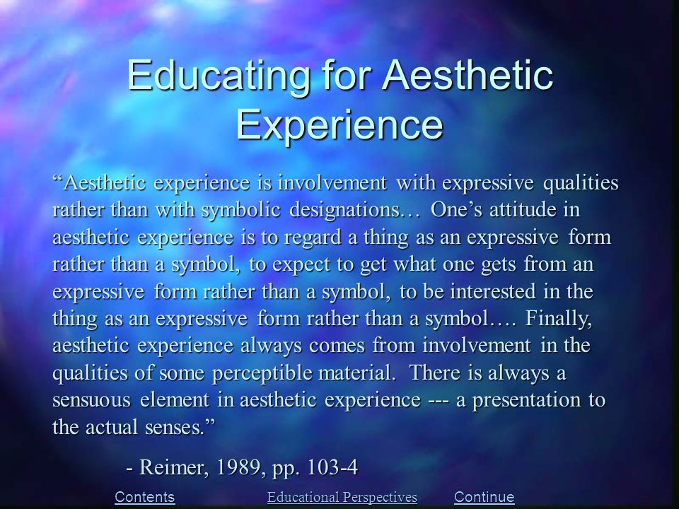 """""""Aesthetic experience is involvement with expressive qualities rather than with symbolic designations… One's attitude in aesthetic experience is to re"""