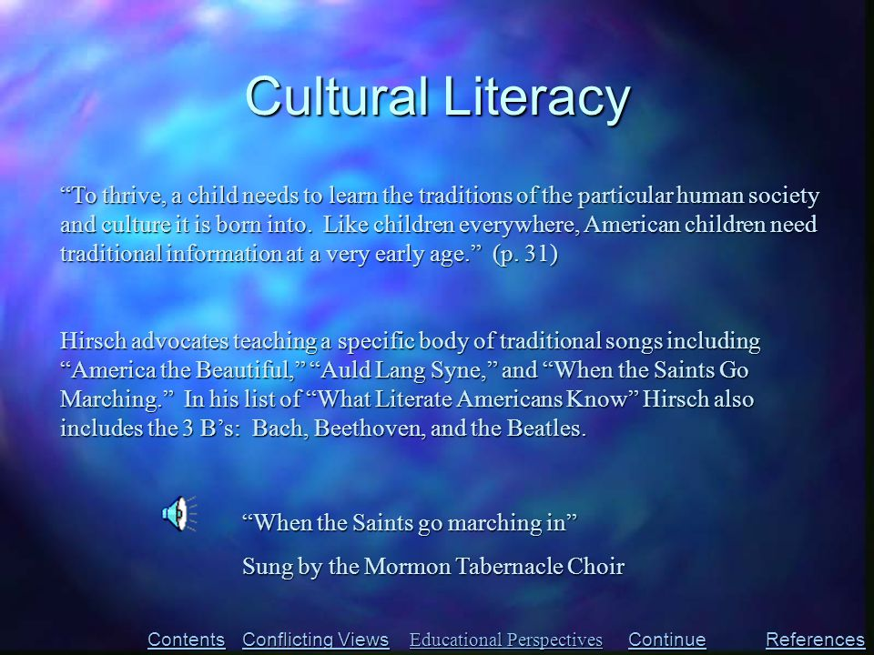 Cultural Literacy Contents Conflicting Views Conflicting Views References To thrive, a child needs to learn the traditions of the particular human society and culture it is born into.
