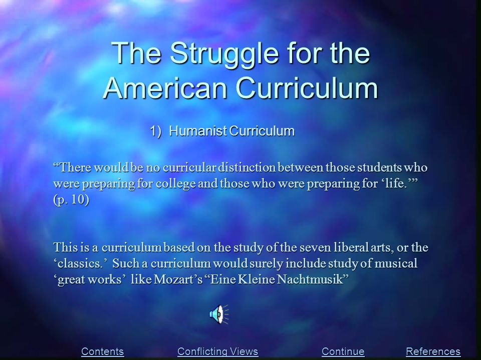 """The Struggle for the American Curriculum Contents Conflicting Views Conflicting Views References 1) Humanist Curriculum """"There would be no curricular"""