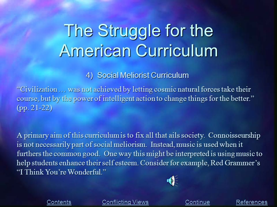 """The Struggle for the American Curriculum Contents Conflicting Views Conflicting Views References 4) Social Meliorist Curriculum """"Civilization … was no"""