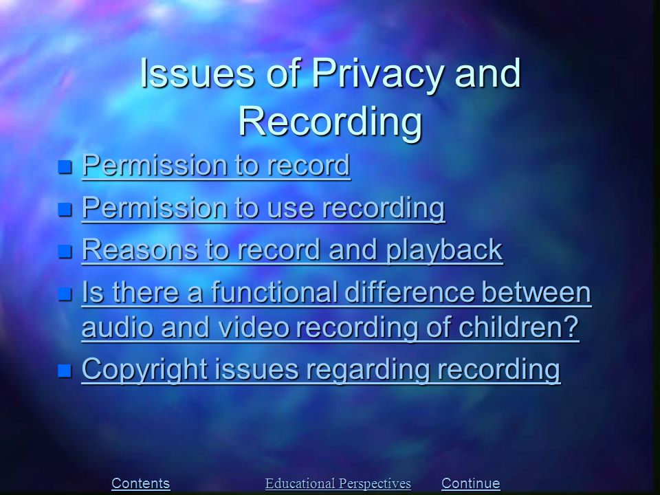 n Permission to record Permission to record Permission to record n Permission to use recording Permission to use recording Permission to use recording n Reasons to record and playback Reasons to record and playback Reasons to record and playback n Is there a functional difference between audio and video recording of children.