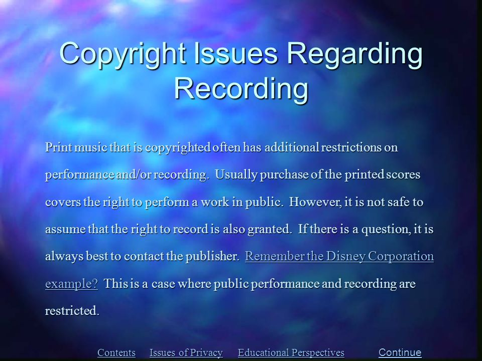 Copyright Issues Regarding Recording Contents Issues of Privacy Issues of Privacy Educational Perspectives Educational Perspectives Print music that is copyrighted often has additional restrictions on performance and/or recording.