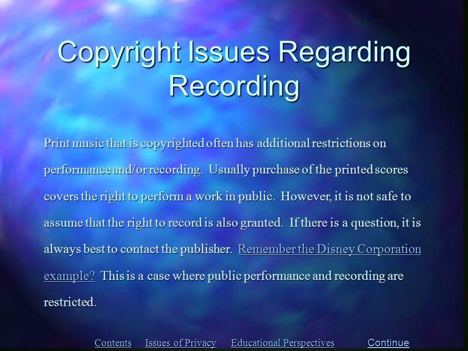 Copyright Issues Regarding Recording Contents Issues of Privacy Issues of Privacy Educational Perspectives Educational Perspectives Print music that i