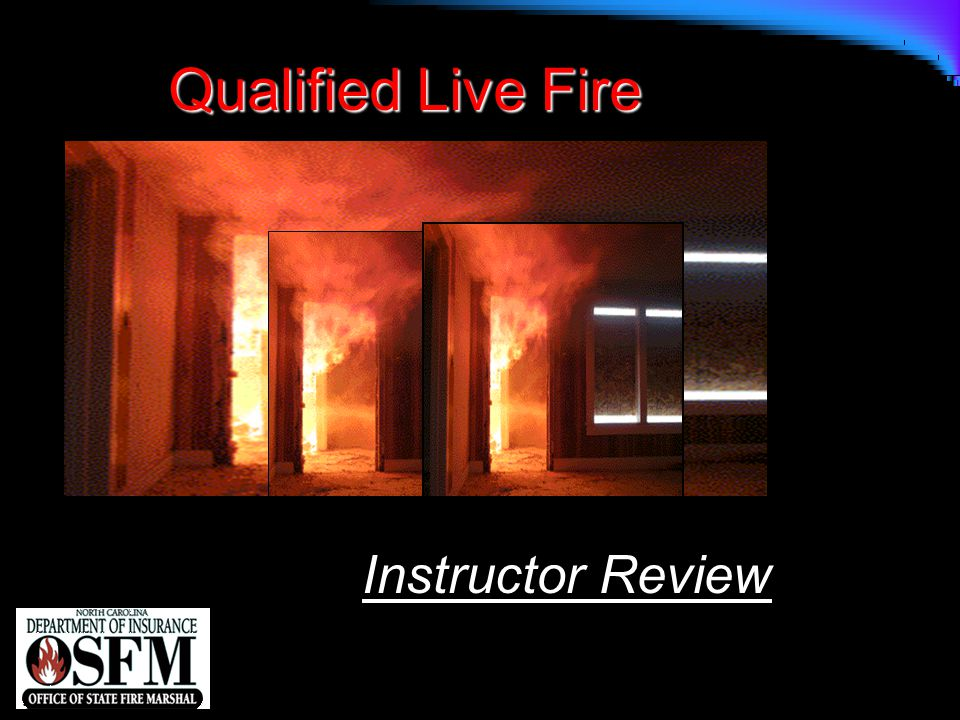 NFPA 1403 n FF I & II Qualified Instructor for Five Years n Must have sponsoring agency n Must have at least five apprentice burns with a Live Fire Qualified Instructor n Must have the desire to conduct burns correctly Who is eligible to take the LFQ Course?