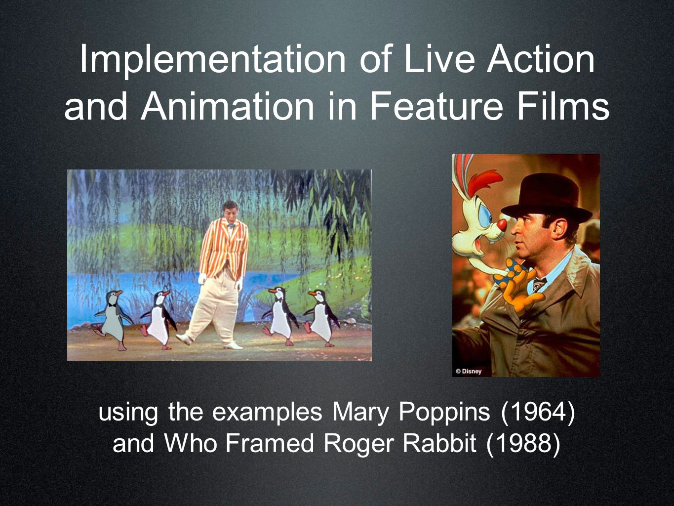 Implementation of Live Action and Animation in Feature Films using the examples Mary Poppins (1964) and Who Framed Roger Rabbit (1988)