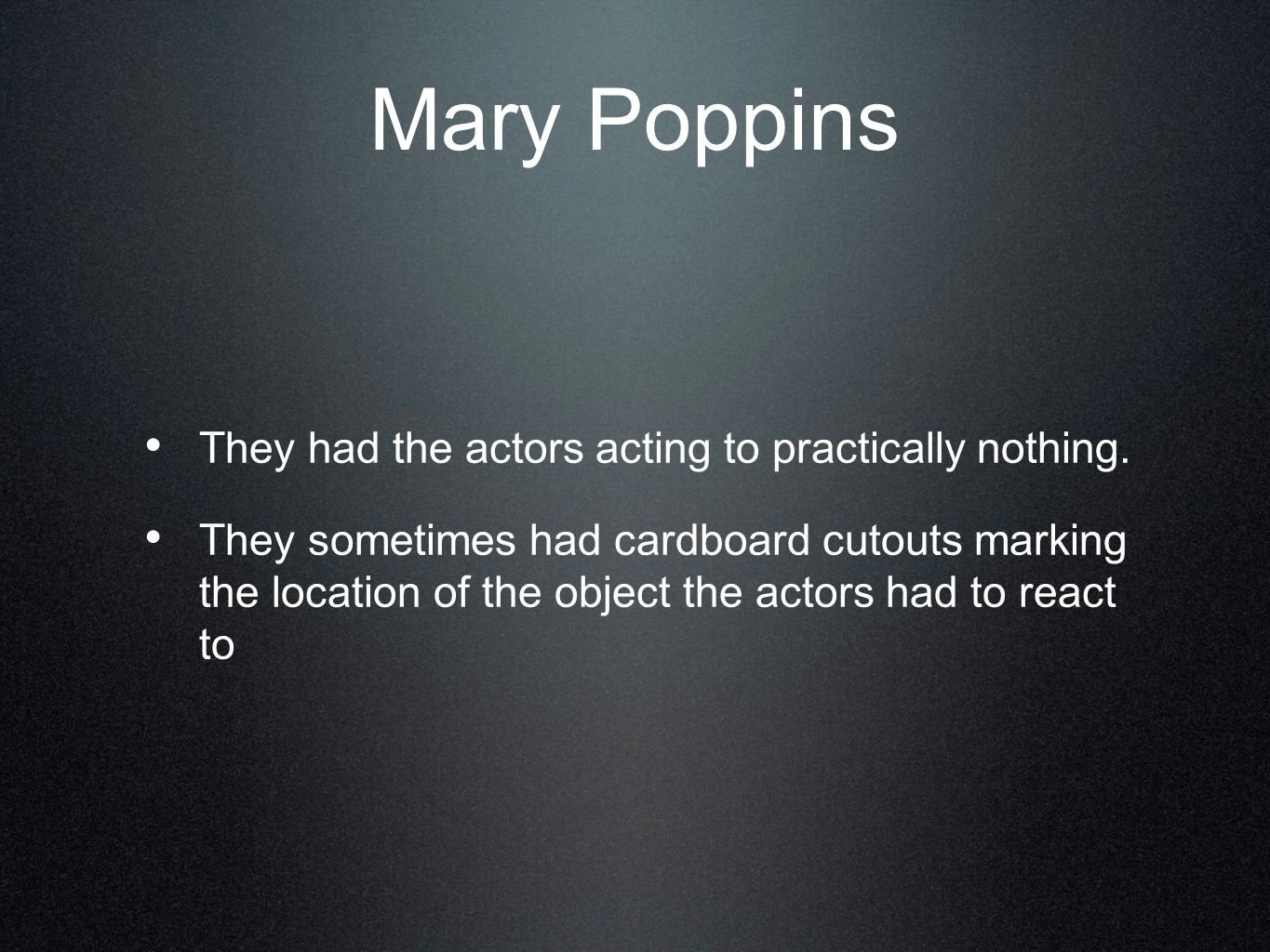 Mary Poppins They had the actors acting to practically nothing.