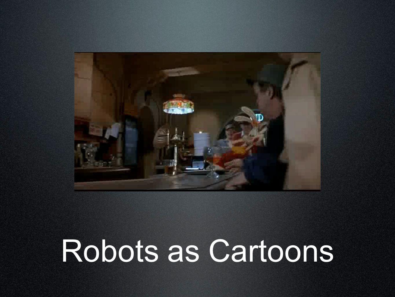Robots as Cartoons