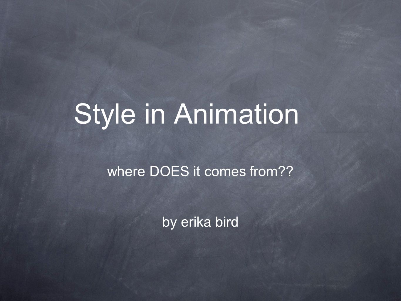 Style in Animation where DOES it comes from?? by erika bird