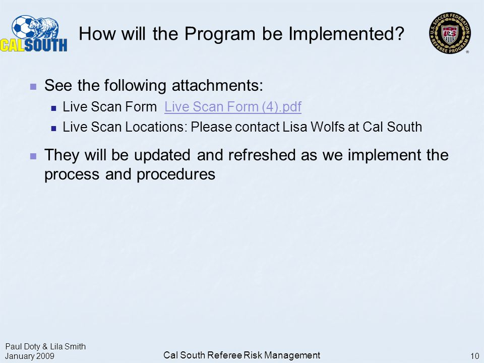Paul Doty & Lila Smith January 2009 Cal South Referee Risk Management 10 How will the Program be Implemented.