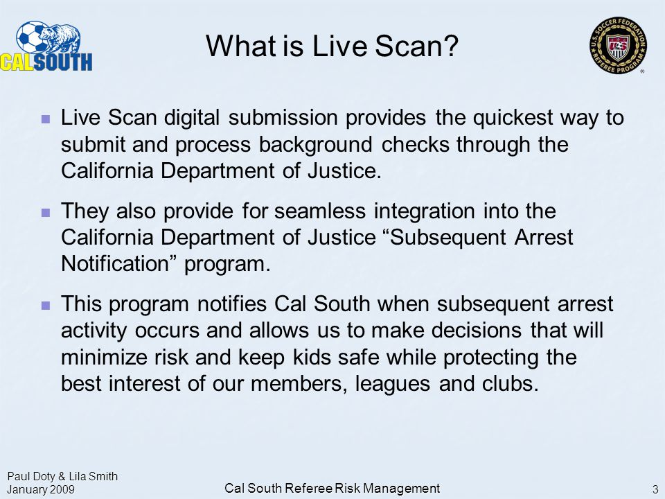 Paul Doty & Lila Smith January 2009 Cal South Referee Risk Management 3 What is Live Scan.