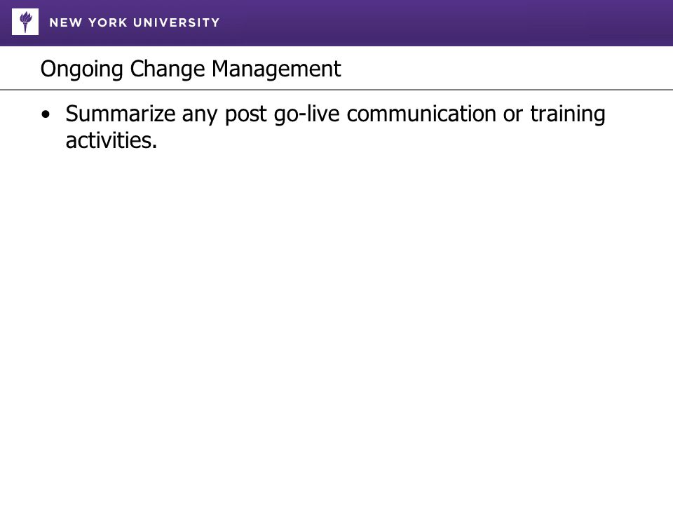 Ongoing Change Management Summarize any post go-live communication or training activities.