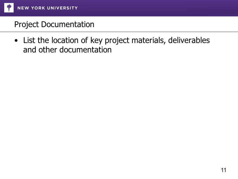 Project Documentation List the location of key project materials, deliverables and other documentation 11